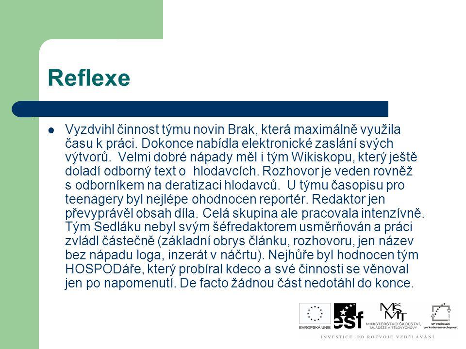 Reflexe Vyzdvihl činnost týmu novin Brak, která maximálně využila času k práci. Dokonce nabídla elektronické zaslání svých výtvorů. Velmi dobré nápady