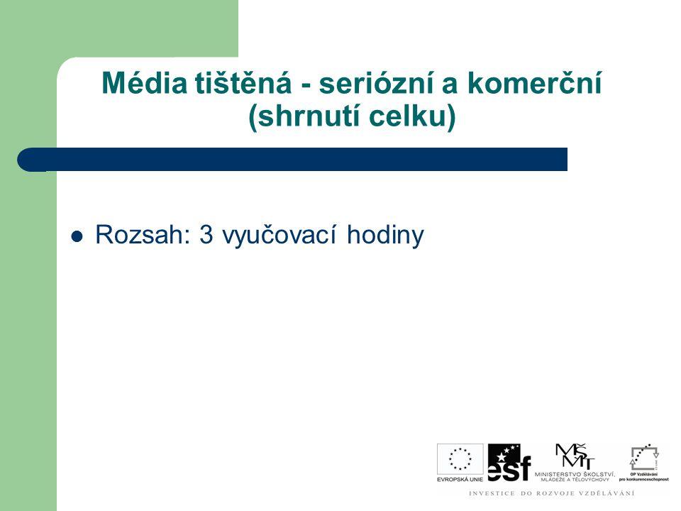 Média tištěná - seriózní a komerční (shrnutí celku) Rozsah: 3 vyučovací hodiny