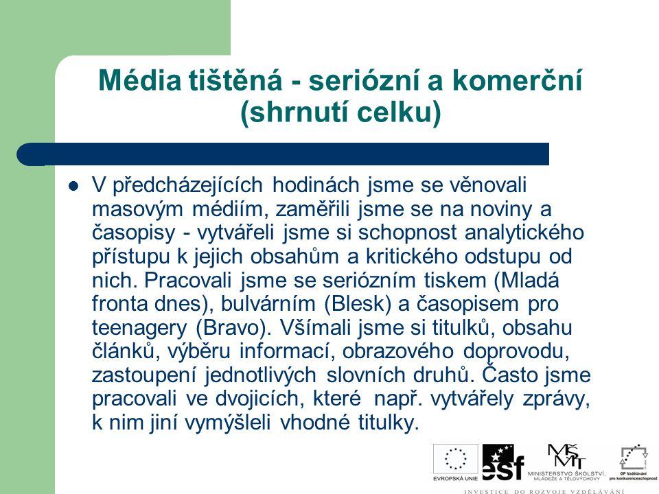 Média tištěná - seriózní a komerční (shrnutí celku) V předcházejících hodinách jsme se věnovali masovým médiím, zaměřili jsme se na noviny a časopisy
