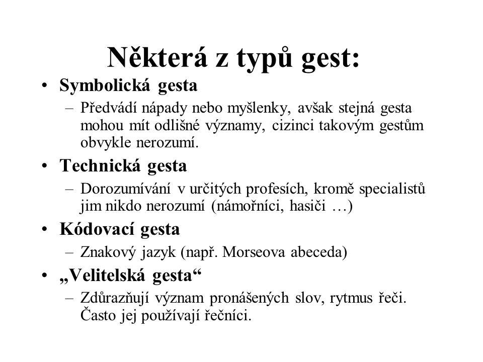 Některá z typů gest: Symbolická gesta –Předvádí nápady nebo myšlenky, avšak stejná gesta mohou mít odlišné významy, cizinci takovým gestům obvykle ner