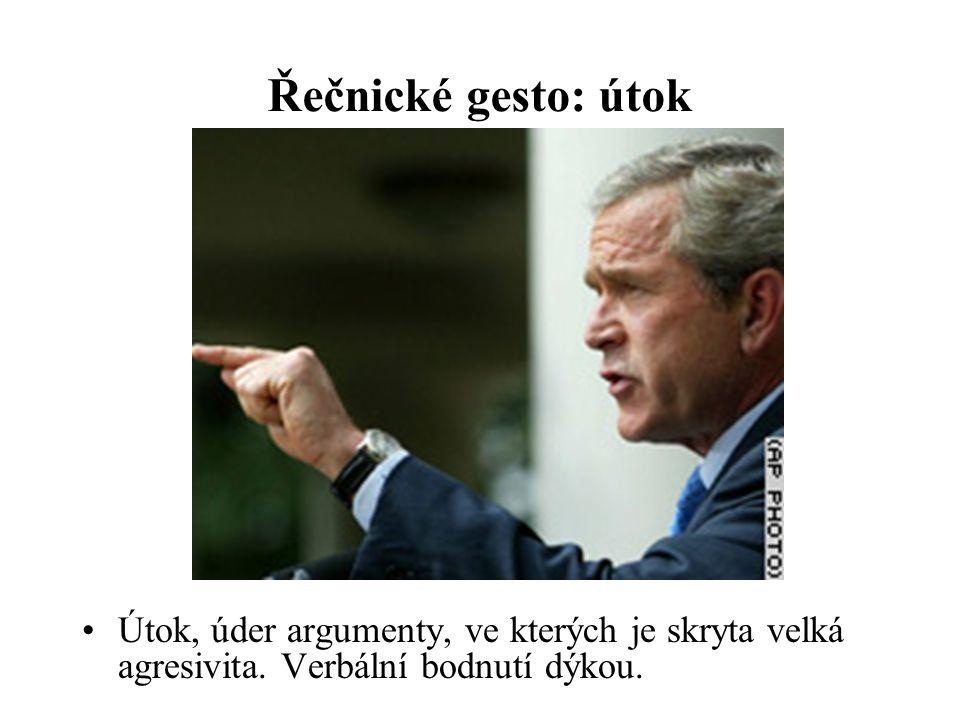 Řečnické gesto: útok Útok, úder argumenty, ve kterých je skryta velká agresivita. Verbální bodnutí dýkou.
