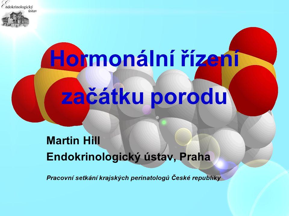 Hormonální řízení začátku porodu Martin Hill Endokrinologický ústav, Praha Pracovní setkání krajských perinatologů České republiky