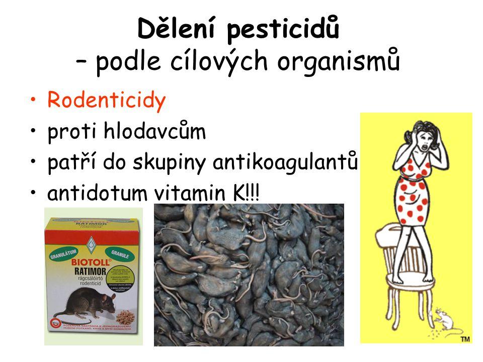 Rodenticidy proti hlodavcům patří do skupiny antikoagulantů antidotum vitamin K!!! Dělení pesticidů – podle cílových organismů