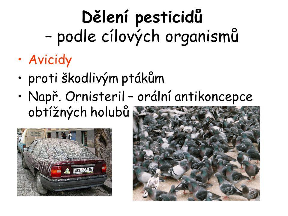 Avicidy proti škodlivým ptákům Např. Ornisteril – orální antikoncepce obtížných holubů Dělení pesticidů – podle cílových organismů