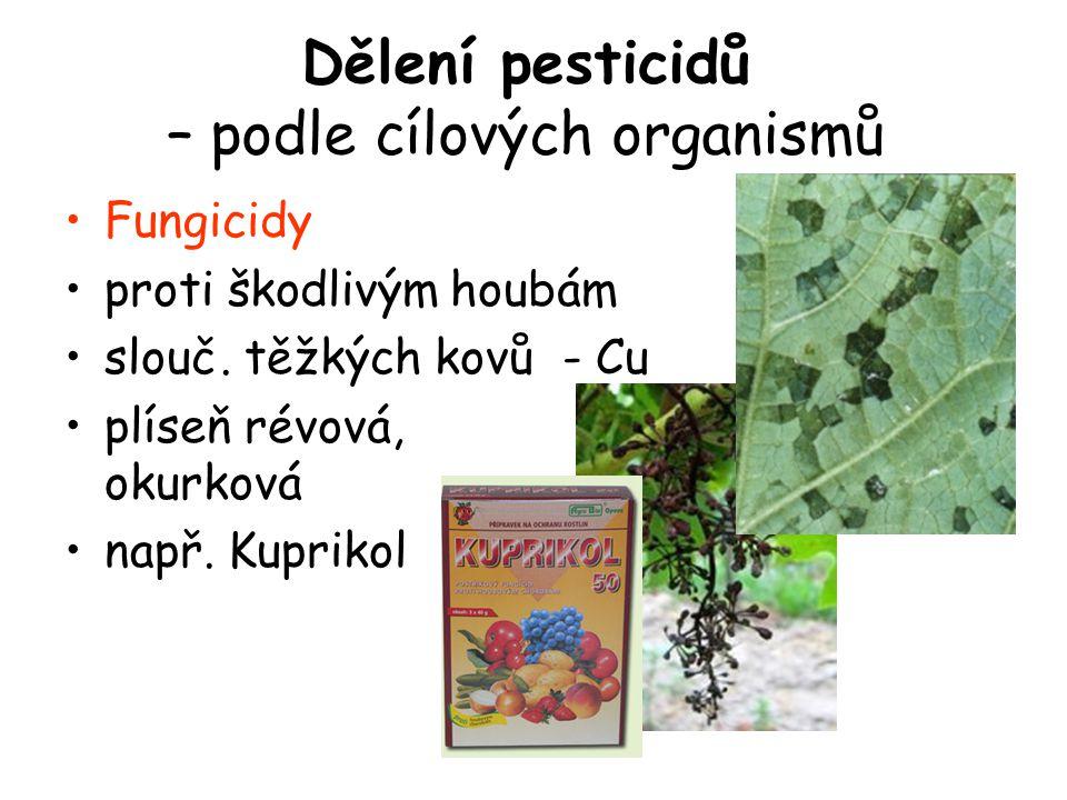 Fungicidy proti škodlivým houbám slouč. těžkých kovů - Cu plíseň révová, okurková např. Kuprikol Dělení pesticidů – podle cílových organismů