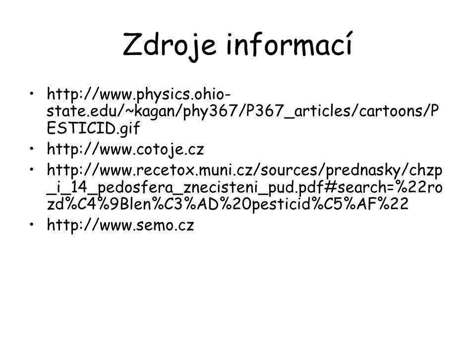 Zdroje informací http://www.physics.ohio- state.edu/~kagan/phy367/P367_articles/cartoons/P ESTICID.gif http://www.cotoje.cz http://www.recetox.muni.cz