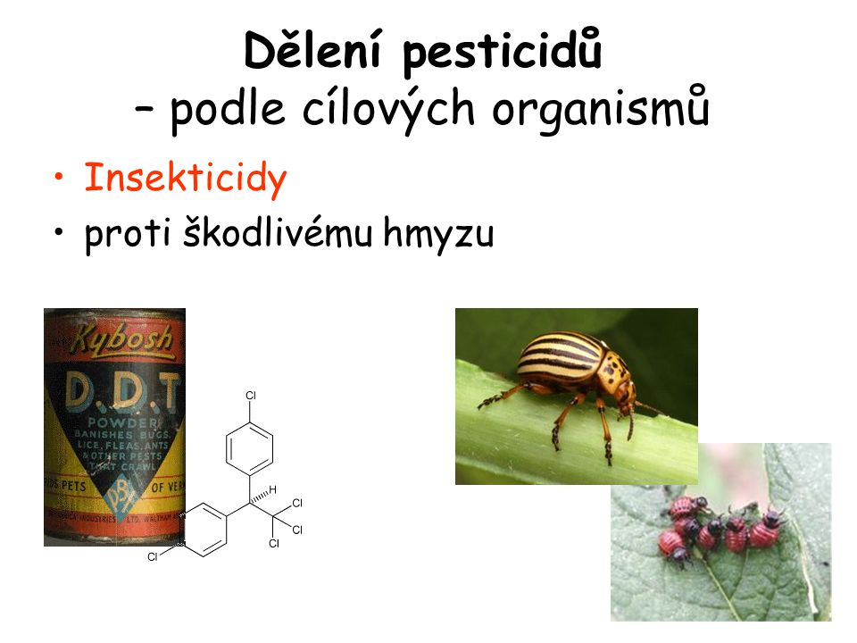 Insekticidy proti škodlivému hmyzu Dělení pesticidů – podle cílových organismů