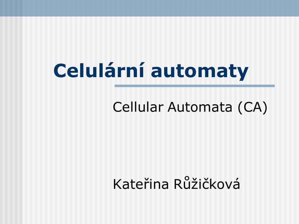 Celulární automaty Cellular Automata (CA) Kateřina Růžičková
