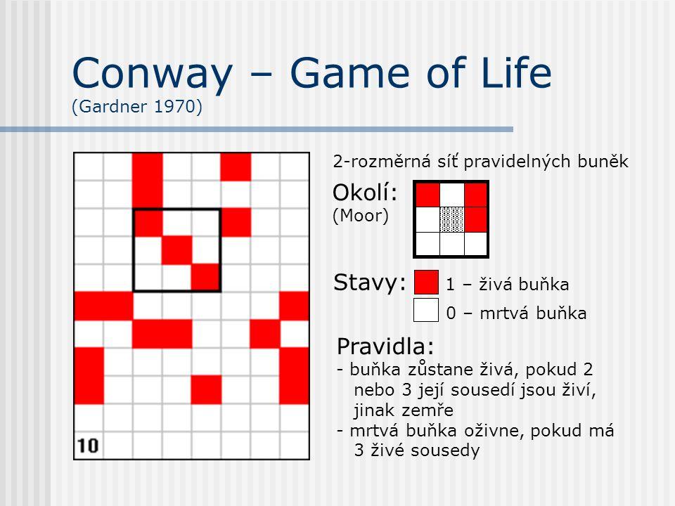 Conway – Game of Life (Gardner 1970) Okolí: (Moor) Stavy: 1 – živá buňka 0 – mrtvá buňka Pravidla: - buňka zůstane živá, pokud 2 nebo 3 její sousedí j