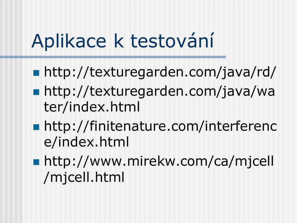 Aplikace k testování http://texturegarden.com/java/rd/ http://texturegarden.com/java/wa ter/index.html http://finitenature.com/interferenc e/index.htm