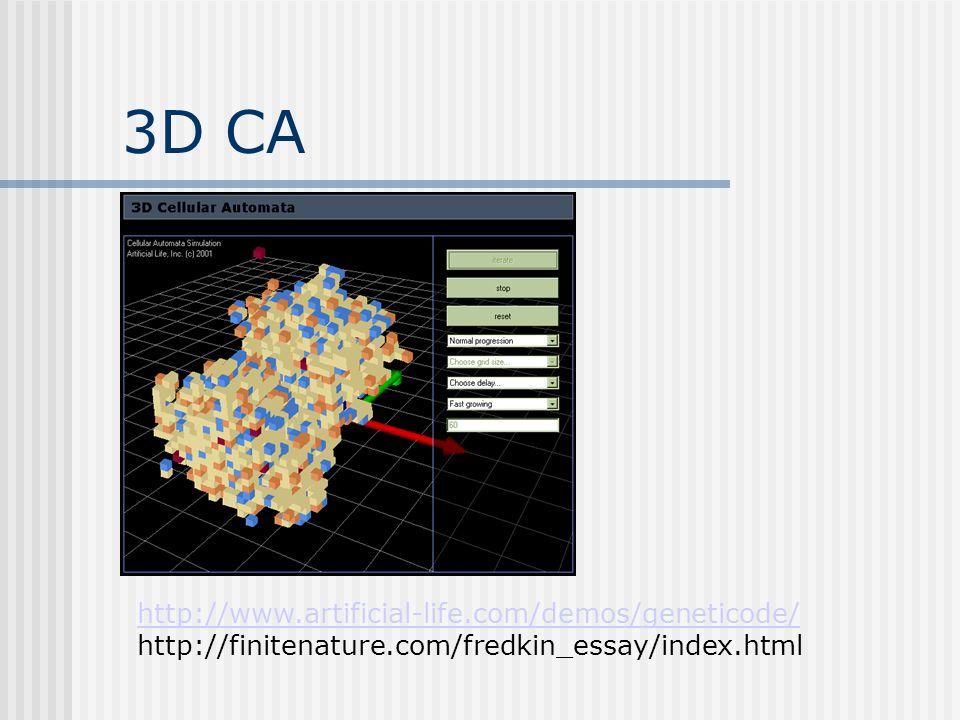 3D CA http://www.artificial-life.com/demos/geneticode/ http://finitenature.com/fredkin_essay/index.html