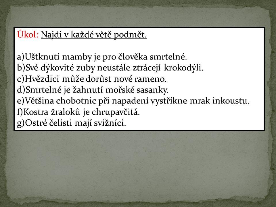Úkol: Najdi v každé větě podmět. a)Uštknutí mamby je pro člověka smrtelné.