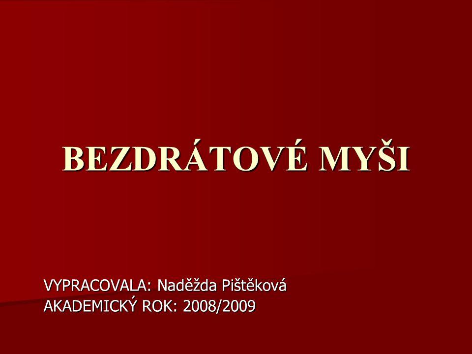 BEZDRÁTOVÉ MYŠI VYPRACOVALA: Naděžda Pištěková AKADEMICKÝ ROK: 2008/2009