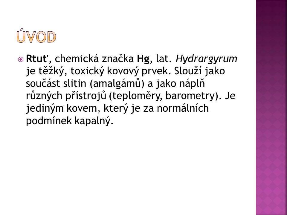  Rtuť, chemická značka Hg, lat.Hydrargyrum je těžký, toxický kovový prvek.