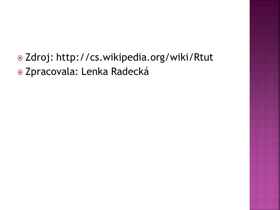  Zdroj: http://cs.wikipedia.org/wiki/Rtut  Zpracovala: Lenka Radecká