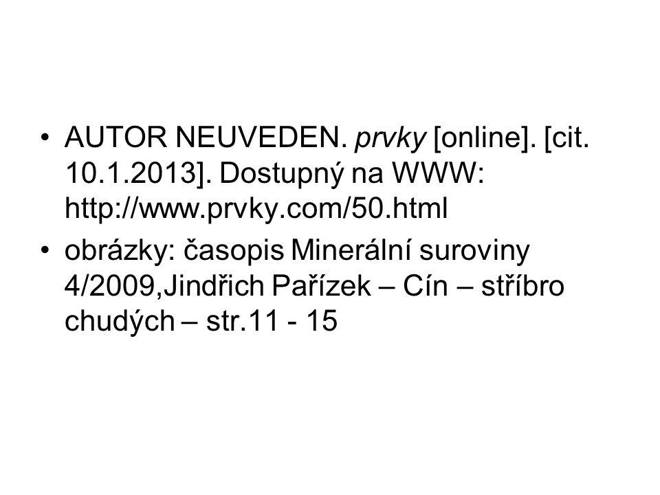 AUTOR NEUVEDEN. prvky [online]. [cit. 10.1.2013]. Dostupný na WWW: http://www.prvky.com/50.html obrázky: časopis Minerální suroviny 4/2009,Jindřich Pa