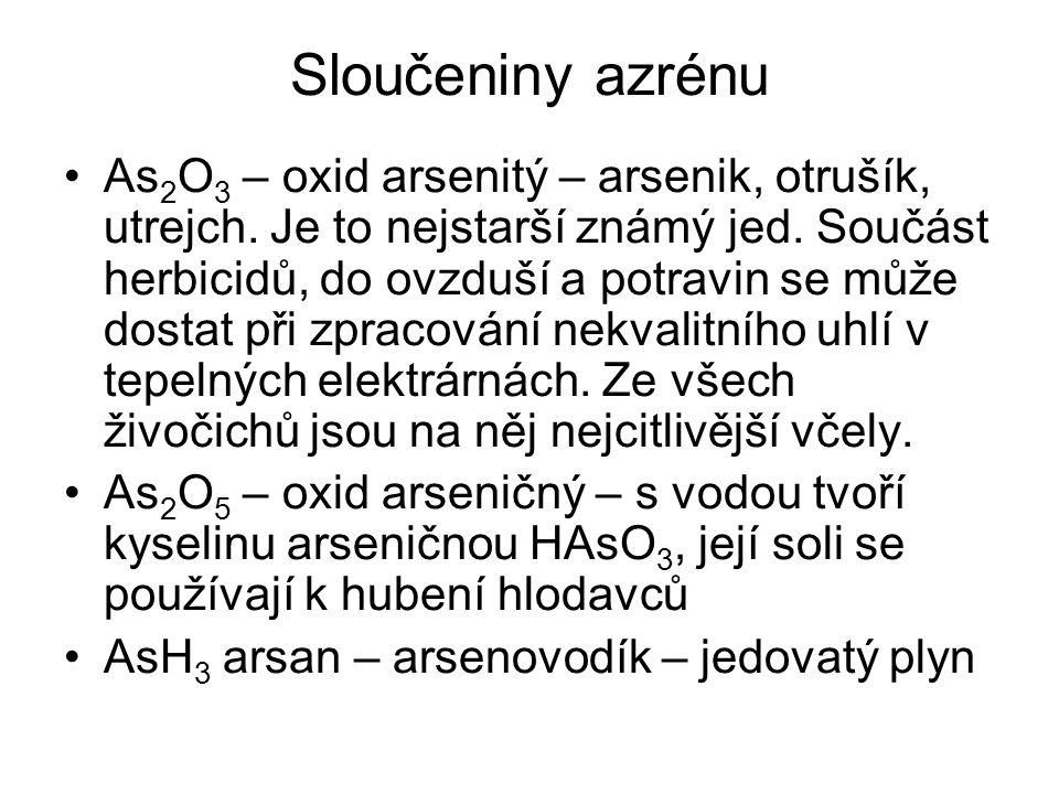Sloučeniny azrénu As 2 O 3 – oxid arsenitý – arsenik, otrušík, utrejch. Je to nejstarší známý jed. Součást herbicidů, do ovzduší a potravin se může do