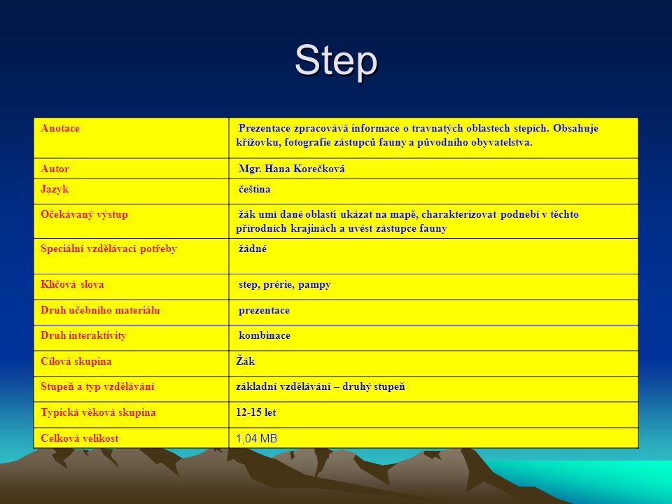 Step Anotace Prezentace zpracovává informace o travnatých oblastech stepích. Obsahuje křížovku, fotografie zástupců fauny a původního obyvatelstva. Au