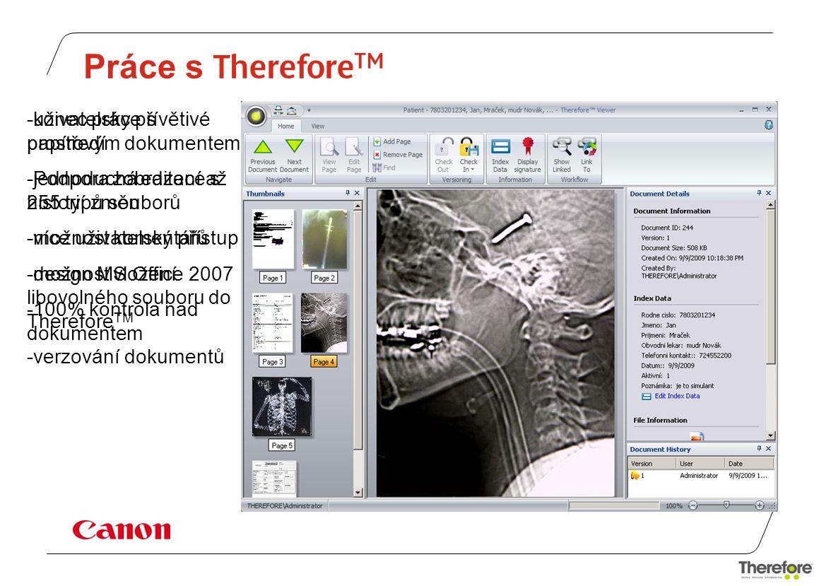 Práce s Therefore TM -konec práce s papírovým dokumentem -jednoduchá editace s historií změn -více uživatelský přístup -možnost vložení libovolného souboru do Therefore TM -verzování dokumentů -uživatelsky přívětivé prostředí -Podpora zobrazení až 255 typů souborů -možnost komentářů -design MS Office 2007 -100% kontrola nad dokumentem