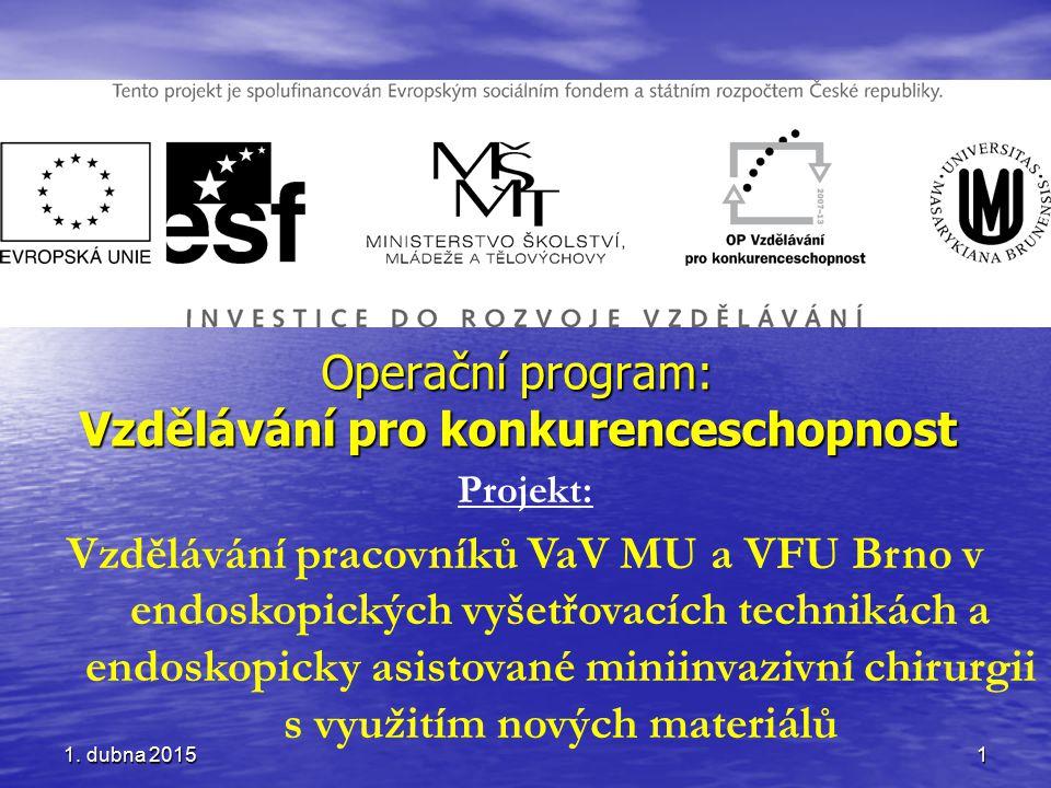 Projekt: Vzdělávání pracovníků VaV MU a VFU Brno v endoskopických vyšetřovacích technikách a endoskopicky asistované miniinvazivní chirurgii s využitím nových materiálů Operační program: Vzdělávání pro konkurenceschopnost 1.