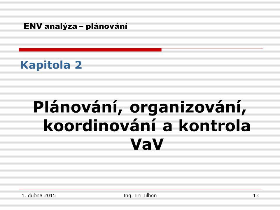 1. dubna 2015Ing. Jiří Tilhon13 ENV analýza – plánování Kapitola 2 Plánování, organizování, koordinování a kontrola VaV