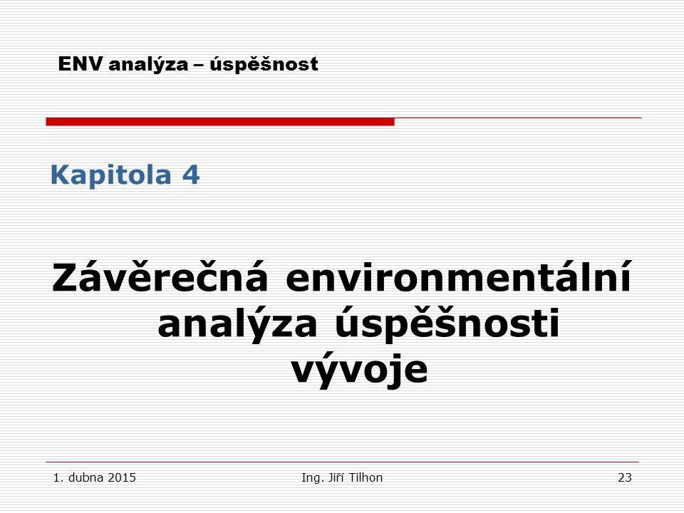 1. dubna 2015Ing. Jiří Tilhon23 ENV analýza – úspěšnost Kapitola 4 Závěrečná environmentální analýza úspěšnosti vývoje