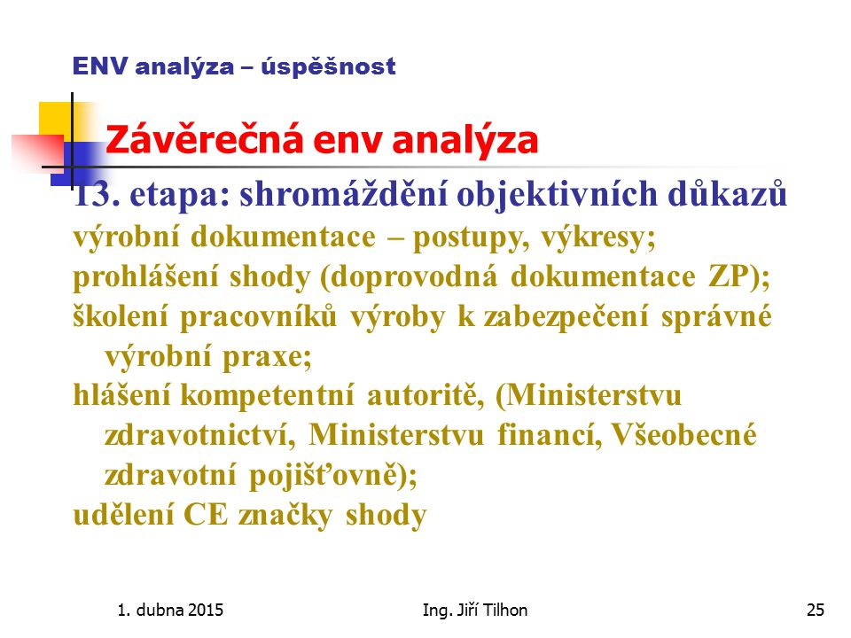 1. dubna 2015Ing. Jiří Tilhon25 ENV analýza – úspěšnost Závěrečná env analýza 13. etapa: shromáždění objektivních důkazů výrobní dokumentace – postupy