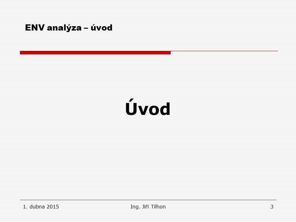 1. dubna 2015Ing. Jiří Tilhon3 ENV analýza – úvod Úvod
