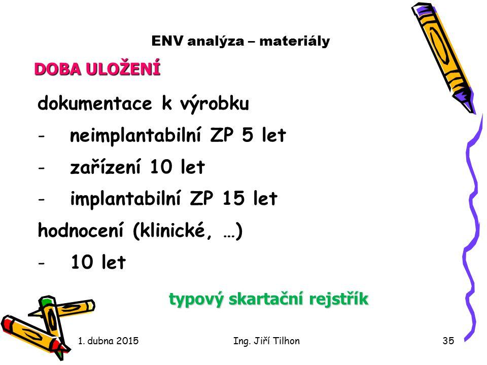ENV analýza – materiály dokumentace k výrobku -neimplantabilní ZP 5 let -zařízení 10 let -implantabilní ZP 15 let hodnocení (klinické, …) -10 let 1.