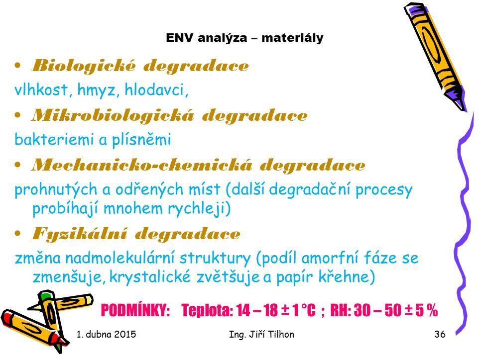 ENV analýza – materiály Biologické degradace vlhkost, hmyz, hlodavci, Mikrobiologická degradace bakteriemi a plísněmi Mechanicko-chemická degradace pr