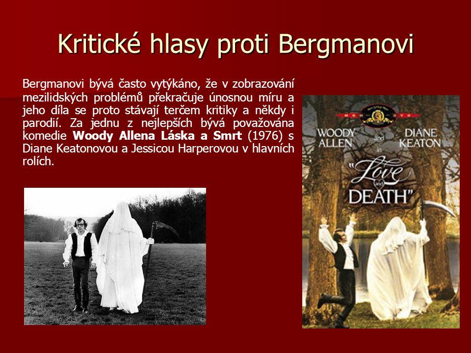 Kritické hlasy proti Bergmanovi Bergmanovi bývá často vytýkáno, že v zobrazování mezilidských problémů překračuje únosnou míru a jeho díla se proto stávají terčem kritiky a někdy i parodií.