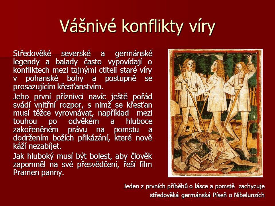 Vášnivé konflikty víry Středověké severské a germánské legendy a balady často vypovídají o konfliktech mezi tajnými ctiteli staré víry v pohanské bohy a postupně se prosazujícím křesťanstvím.