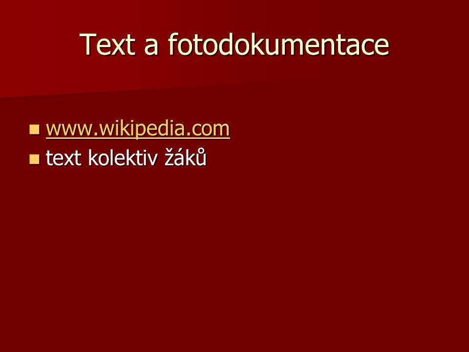Text a fotodokumentace www.wikipedia.com www.wikipedia.com www.wikipedia.com text kolektiv žáků text kolektiv žáků