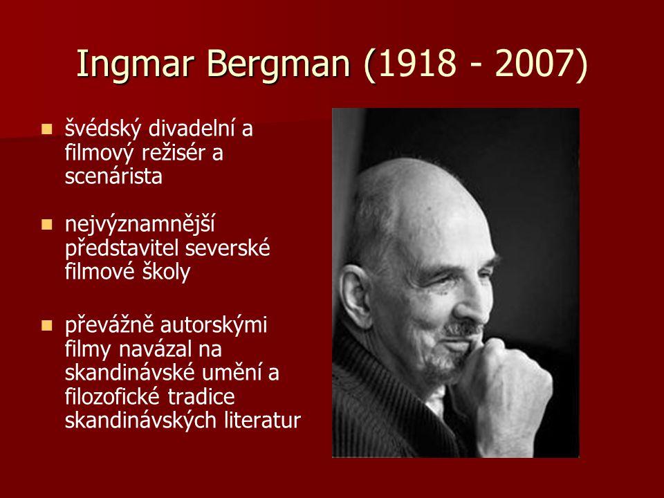 Ingmar Bergman ( Ingmar Bergman (1918 - 2007) švédský divadelní a filmový režisér a scenárista nejvýznamnější představitel severské filmové školy převážně autorskými filmy navázal na skandinávské umění a filozofické tradice skandinávských literatur