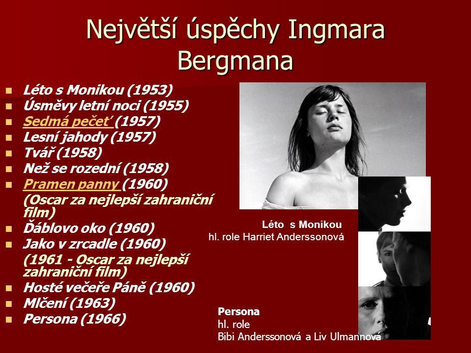 Největší úspěchy Ingmara Bergmana Léto s Monikou (1953) Úsměvy letní noci (1955) Sedmá pečeť (1957) Sedmá pečeť Lesní jahody (1957) Tvář (1958) Než se rozední (1958) Pramen panny (1960) Pramen panny (Oscar za nejlepší zahraniční film) Ďáblovo oko (1960) Jako v zrcadle (1960) (1961 - Oscar za nejlepší zahraniční film) Hosté večeře Páně (1960) Mlčení (1963) Persona (1966) Léto s Monikou hl.