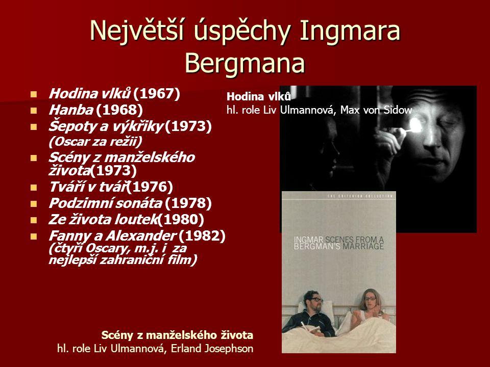Největší úspěchy Ingmara Bergmana Hodina vlků (1967) Hanba (1968) Šepoty a výkřiky (1973) (Oscar za režii) Scény z manželského života(1973) Tváří v tvář(1976) Podzimní sonáta (1978) Ze života loutek(1980) Fanny a Alexander (1982) (čtyři Oscary, m.j.