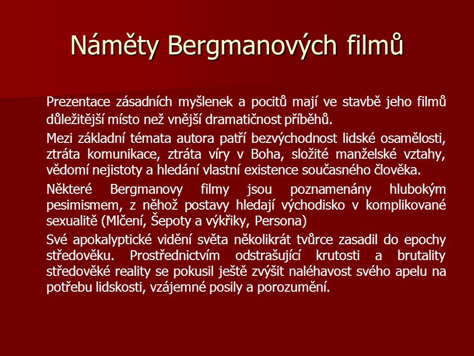 Náměty Bergmanových filmů Prezentace zásadních myšlenek a pocitů mají ve stavbě jeho filmů důležitější místo než vnější dramatičnost příběhů. Mezi zák