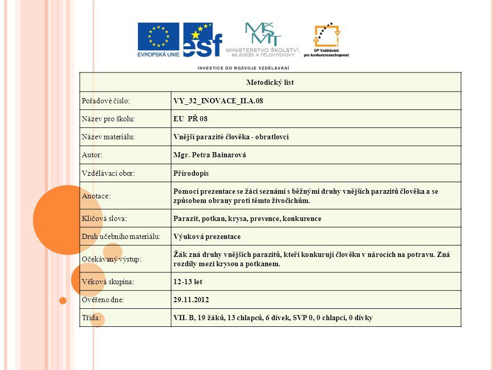 Metodický list Pořadové číslo:VY_32_INOVACE_II.A.08 Název pro školu:EU PŘ 08 Název materiálu:Vnější parazité člověka - obratlovci Autor:Mgr.