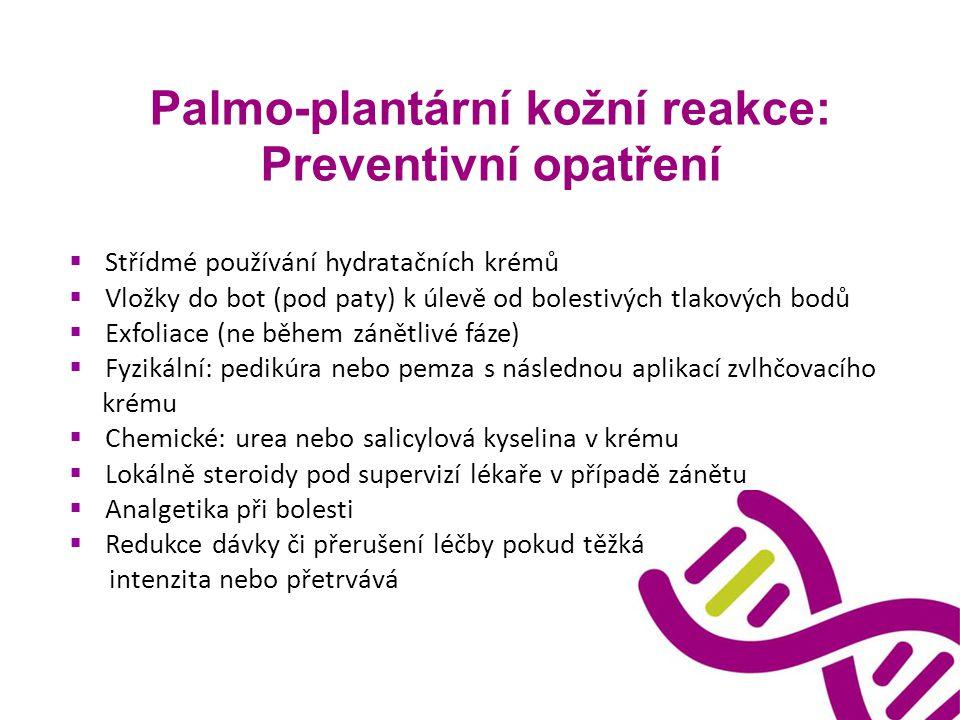 Palmo-plantární kožní reakce: Preventivní opatření  Střídmé používání hydratačních krémů  Vložky do bot (pod paty) k úlevě od bolestivých tlakových