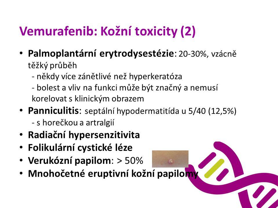 Vemurafenib: Kožní toxicity (2) Palmoplantární erytrodysestézie: 20-30%, vzácně těžký průběh - někdy více zánětlivé než hyperkeratóza - bolest a vliv