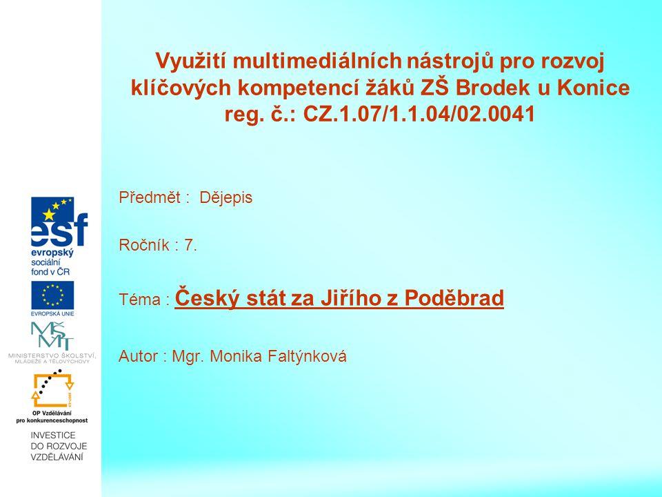 Využití multimediálních nástrojů pro rozvoj klíčových kompetencí žáků ZŠ Brodek u Konice reg. č.: CZ.1.07/1.1.04/02.0041 Předmět : Dějepis Ročník : 7.