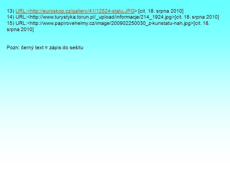 13) URL: [cit. 18. srpna 2010]URL:<http://euroskop.cz/gallery/41/12524-statu.JPG 14) URL: [cit.