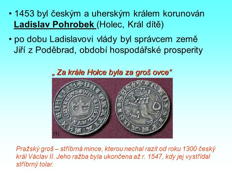 1453 byl českým a uherským králem korunován Ladislav Pohrobek (Holec, Král dítě) po dobu Ladislavovi vlády byl správcem země Jiří z Poděbrad, období h