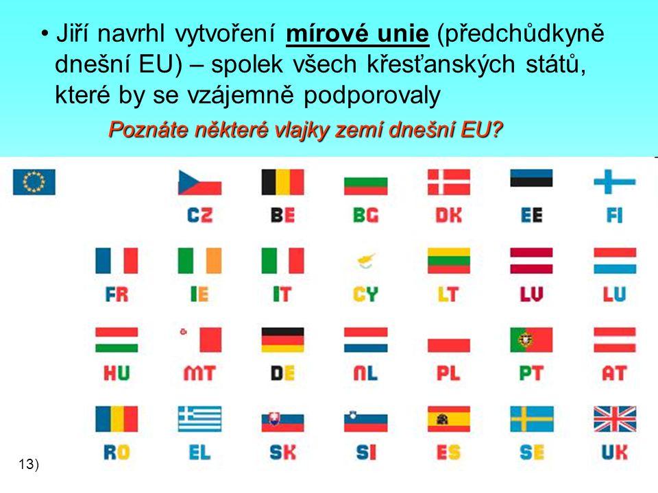Jiří navrhl vytvoření mírové unie (předchůdkyně dnešní EU) – spolek všech křesťanských států, které by se vzájemně podporovaly Poznáte některé vlajky zemí dnešní EU.