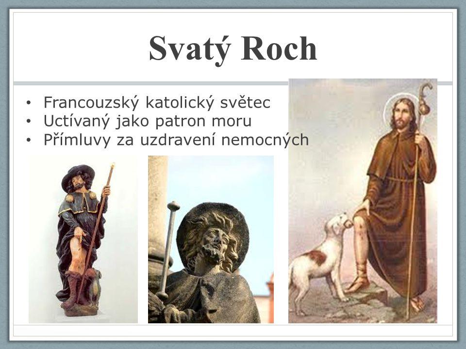 Svatý Roch Francouzský katolický světec Uctívaný jako patron moru Přímluvy za uzdravení nemocných