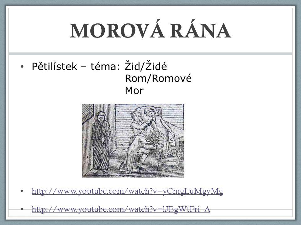 MOROVÁ RÁNA Pětilístek – téma: Žid/Židé Rom/Romové Mor http://www.youtube.com/watch?v=yCmgLuMgyMg http://www.youtube.com/watch?v=lJEgWtFri_A