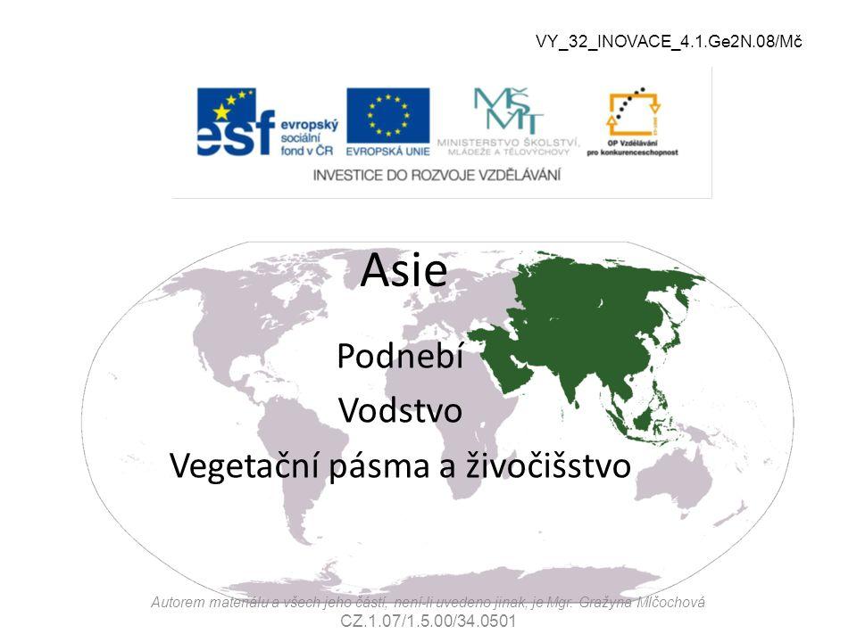 Asie Podnebí Vodstvo Vegetační pásma a živočišstvo Autorem materiálu a všech jeho částí, není-li uvedeno jinak, je Mgr. Gražyna Mlčochová CZ.1.07/1.5.