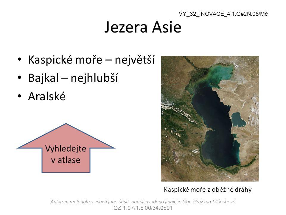 VY_32_INOVACE_4.1.Ge2N.08/Mč Jezera Asie Kaspické moře – největší Bajkal – nejhlubší Aralské Vyhledejte v atlase Kaspické moře z oběžné dráhy Autorem
