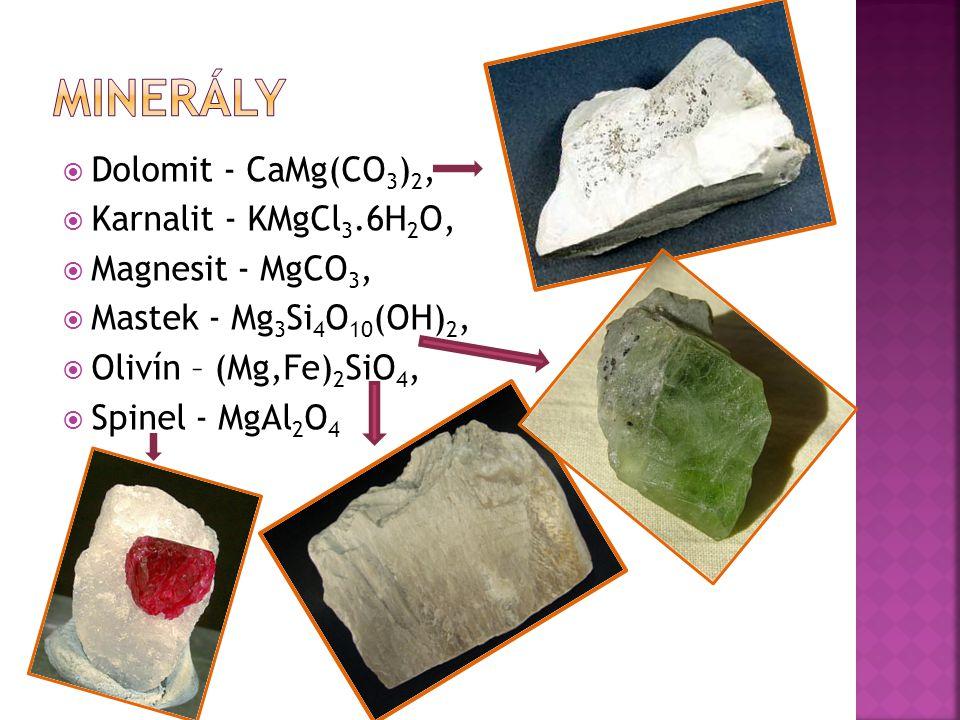  Dolomit - CaMg(CO 3 ) 2,  Karnalit - KMgCl 3.6H 2 O,  Magnesit - MgCO 3,  Mastek - Mg 3 Si 4 O 10 (OH) 2,  Olivín – (Mg,Fe) 2 SiO 4,  Spinel - MgAl 2 O 4