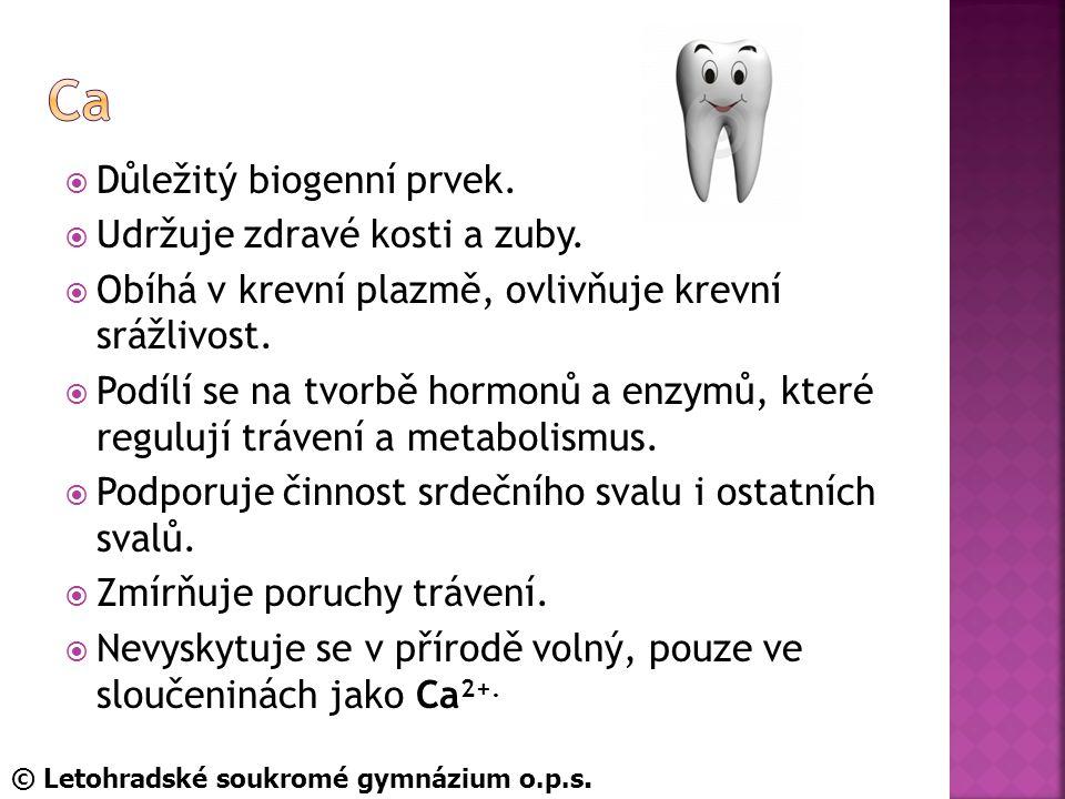  Důležitý biogenní prvek. Udržuje zdravé kosti a zuby.